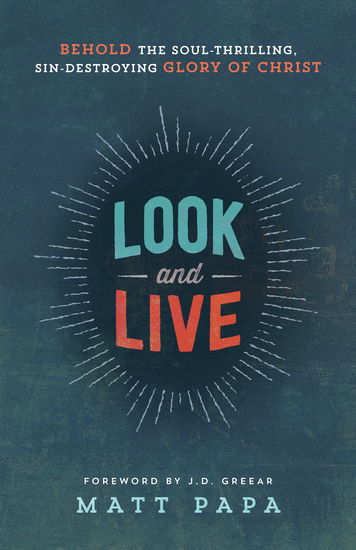 Look and Live - Behold the Soul-Thrilling Sin-Destroying Glory of Christ - cover