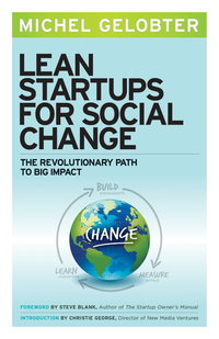 Lean Startups for Social Change - The Revolutionary Path to Big Impact