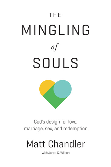The Mingling of Souls - God's Design for Love Marriage Sex and Redemption - cover