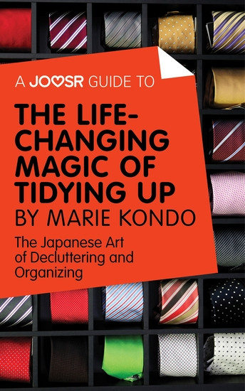 A Joosr Guide to The Life-Changing Magic of Tidying by Marie Kondo - A Simple Effective Way to Banish Clutter Forever - cover