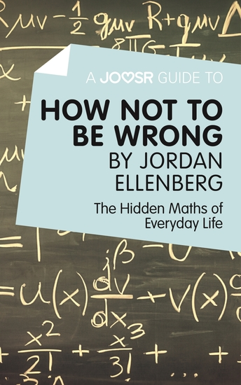 A Joosr Guide to How Not to Be Wrong by Jordan Ellenberg - The Hidden Maths of Everyday Life - cover