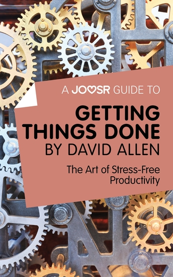 A Joosr Guide to Getting Things Done by David Allen - The Art of Stress-Free Productivity - cover