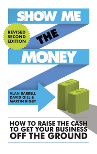 Show Me the Money - How to Raise the Cash to Get Your Business Off the Ground - New Revised Edition