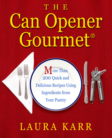 The Can Opener Gourmet - More Than 200 Quick and Delicious Recipes Using Ingredients from Your Pantry - cover
