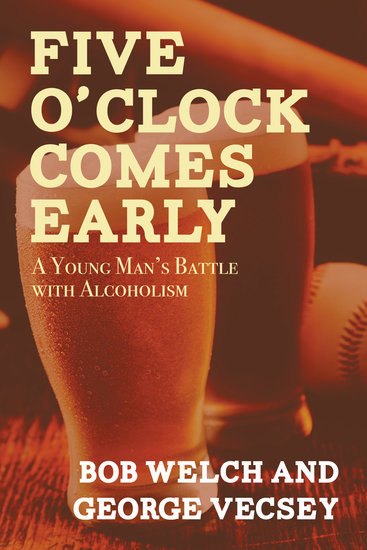 Five O'Clock Comes Early - A Young Man's Battle with Alcoholism - cover