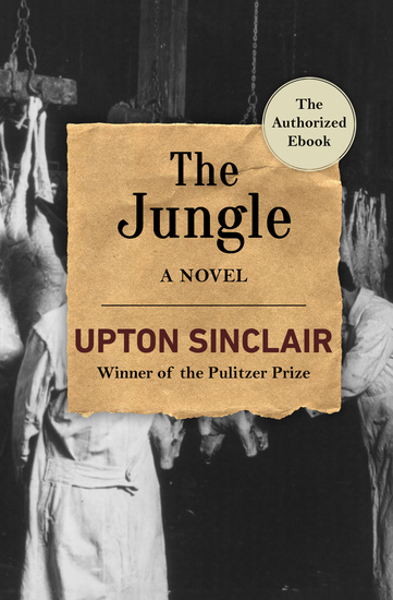 literary analysis of the novel the jungle by upton sinclair The jungle [upton sinclair] on amazoncom free shipping on qualifying offers a searing novel of social realism, upton sinclair's the jungle follows the.
