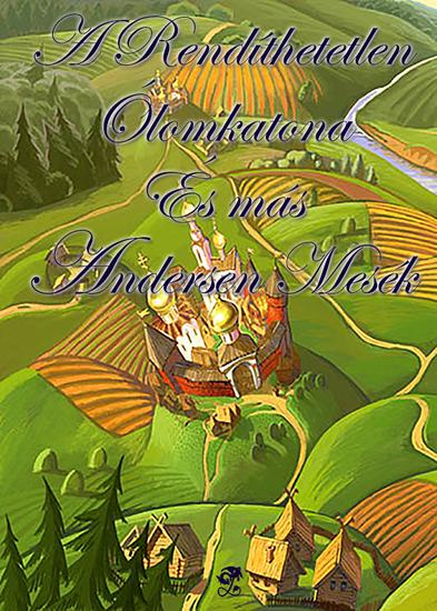 A Rendíthetetlen Ólomkatona és más Andersen mesék - cover