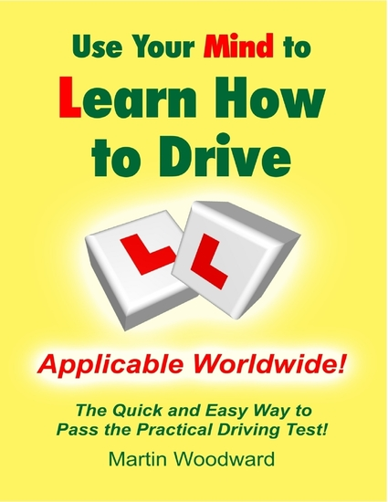 Use Your Mind to Learn How to Drive: The Quick and Easy Way to Pass the Practical Driving Test! - cover