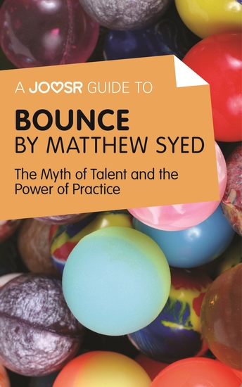 A Joosr Guide to Bounce by Matthew Syed - The Myth of Talent and the Power of Practice - cover
