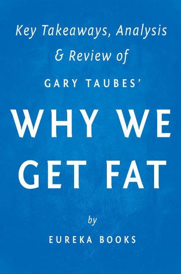 Why We Get Fat - And What to Do About It by Gary Taubes | Key Takeaways Analysis & Review - cover