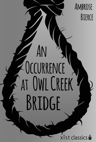 """an analysis of an occurence at owl creek bridge a book by ambrose bierce """"an occurrence at owl creek bridge"""" by ambrose bierce naturalism is often perceived as a form of writing which is blunt because of the candor that writers used."""