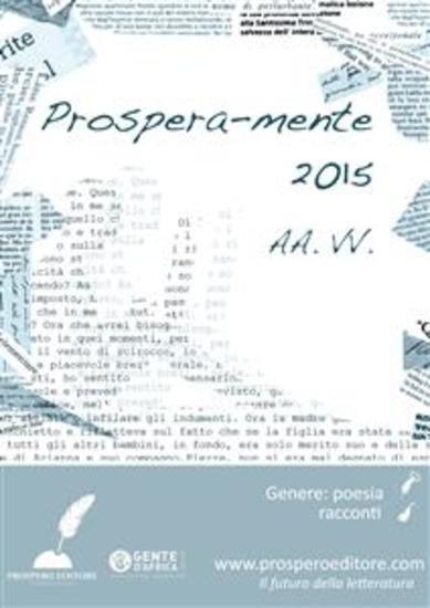 Prosperamente 2015 - Antologia delle opere vincitrici del 2° concorso internazionale di narrativa e poesia Prospero's eBooks - cover