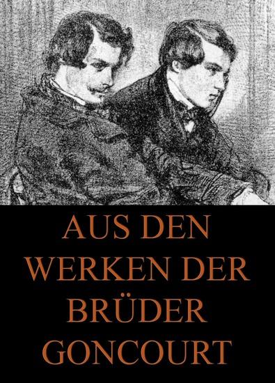 Aus den Werken der Brüder Goncourt - Erweiterte Ausgabe - cover