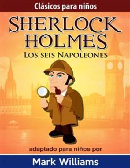 Sherlock Holmes: Sherlock Para Niños: Los Seis Napoleones - cover