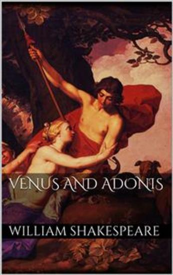 an analysis of venus and adonis a poem by william shakespeare Shakespeare's eager adonis lauren shohet in shakespeare's venus and adonis, when venus solicits ado-  for shakespeare's poem rearticulates the tradi.