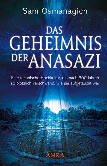 Das Geheimnis der Anasazi - Eine technische Hochkultur die nach 300 Jahren so plötzlich verschwand wie sie aufgetaucht war - cover