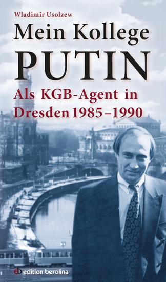 Mein Kollege Putin - Als KGB-Agent in Dresden 1985-1990 - cover