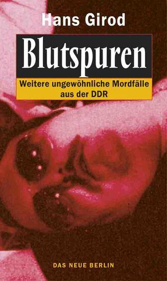 Blutspuren - Weitere ungewöhnliche Mordfälle aus der DDR - cover