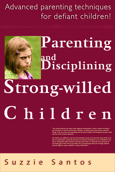 Parenting And Disciplining Strong Willed Children: Advanced Parenting Techniques For Defiant Children! - cover