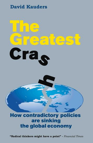 The Greatest Crash - How contradictory policies are sinking the global economy - cover