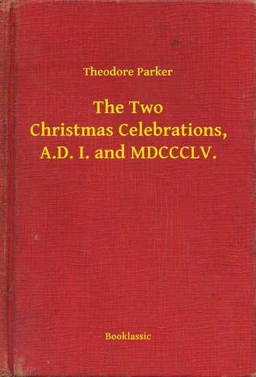 The Two Christmas Celebrations AD I and MDCCCLV - cover
