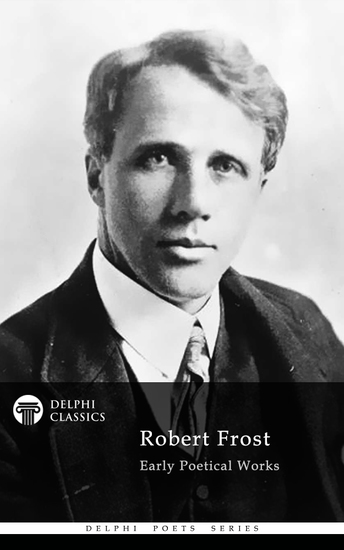 Delphi Collected Works of Robert Frost (Illustrated) - cover