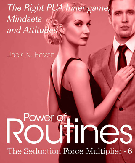 Seduction Force Multiplier 6: Power of Routines - The Right PUA Inner game Mindsets and Attitudes! - cover