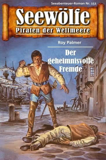 Seewölfe - Piraten der Weltmeere 151 - Der geheimnisvolle Fremde - cover