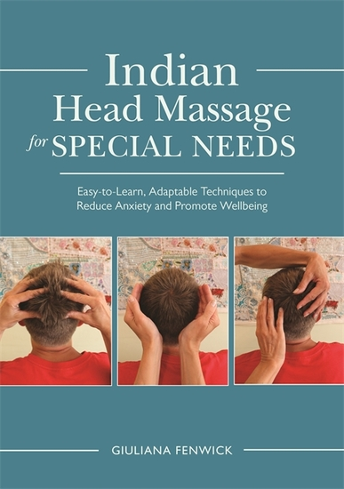 Indian Head Massage for Special Needs - Easy-to-Learn Adaptable Techniques to Reduce Anxiety and Promote Wellbeing - cover