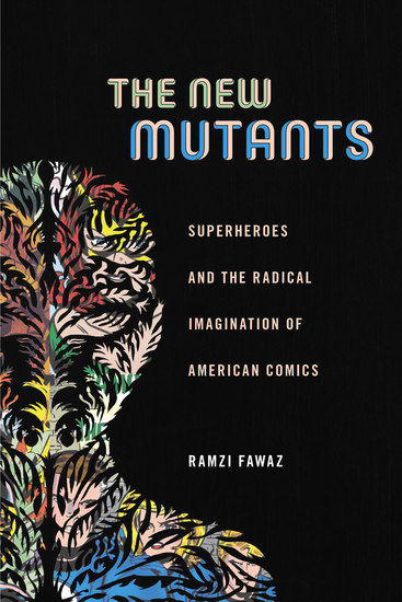 The New Mutants - Superheroes and the Radical Imagination of American Comics - cover