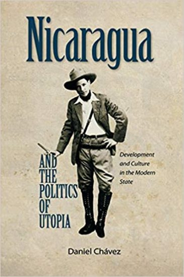 Nicaragua and the Politics of Utopia - Development and Culture in the Modern State - cover