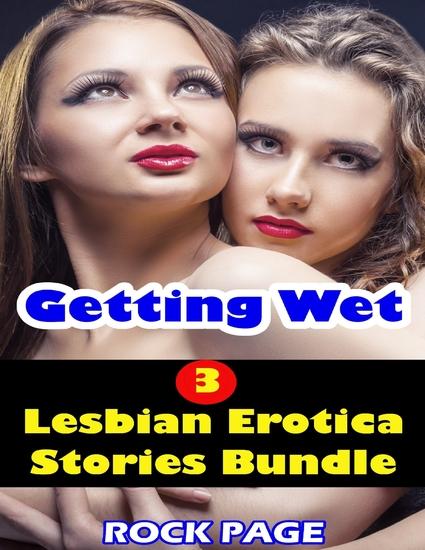 Getting Wet- 3 Lesbian Erotica Stories Bundle - cover