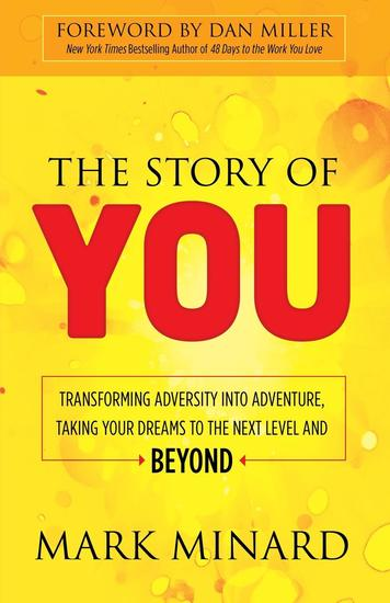 The Story of You - Transforming Adversity into Adventure Taking Your Dreams to the Next Level and Beyond - cover