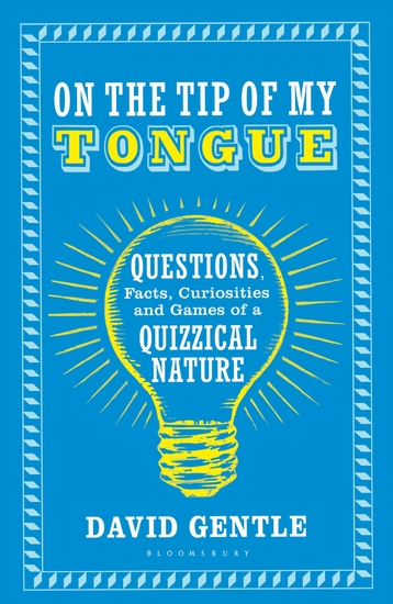 On the Tip of My Tongue - Questions Facts Curiosities and Games of a Quizzical Nature - cover