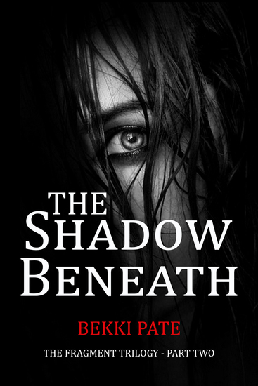 The Shadow Beneath - The Fragment Trilogy - Part Two - cover