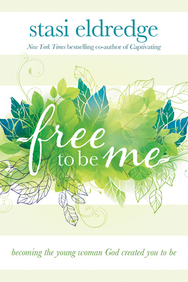 Free to Be Me - Becoming the Young Woman God Created You to Be - cover
