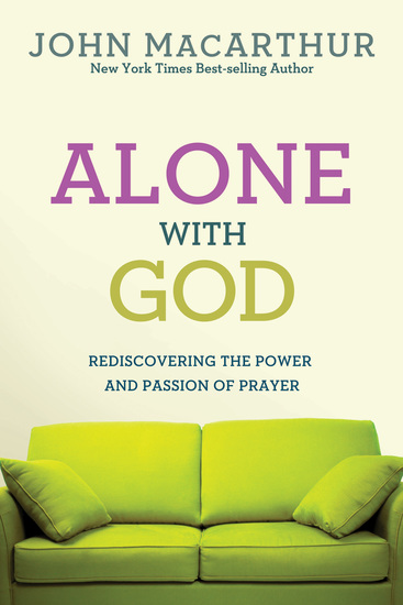 Alone With God - Rediscovering the Power and Passion of Prayer - cover