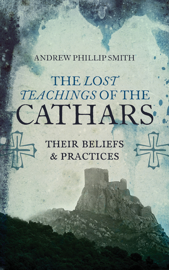 The Lost Teachings of the Cathars - Their Beliefs and Practices - cover