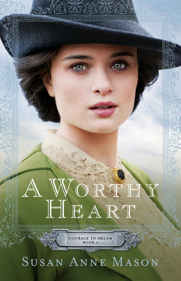 A Worthy Heart (Courage to Dream Book #2) - cover
