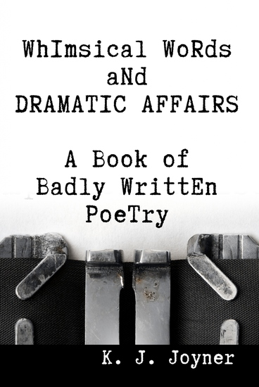 Whimsical Words and Dramatic Affairs - A Book of Badly Written Poetry - cover