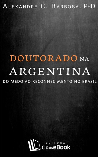 Doutorado na Argentina; Do medo ao reconhecimento no Brasil - cover