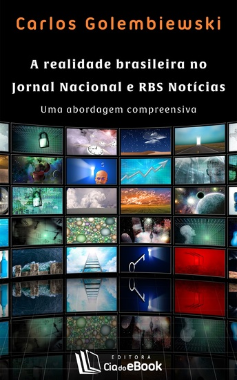 A realidade brasileira no Jornal Nacional e RBS Notícias - Uma abordagem compreensiva - cover