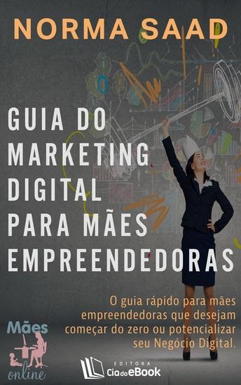 Guia do Marketing Digital para mães empreendedoras - O guia rápido para mães empreendedoras que desejam começar do zero ou potencializar seu Negócio Digital - cover