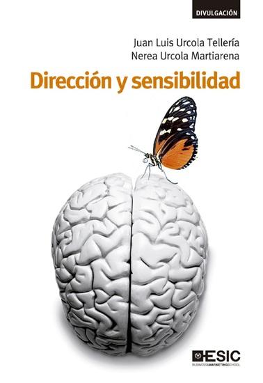 Dirección y sensibilidad Cómo vivir y dirigir con pasión vocación y sentido común - cover