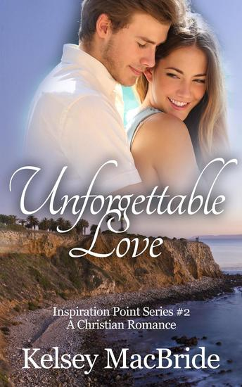 Unforgettable Love: A Christian Romance Novel - Inspiration Point Series #2 - cover