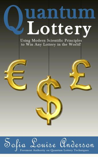 Quantum Lottery: Using Modern Scientific Principles to Win Any Lottery in the World! - cover