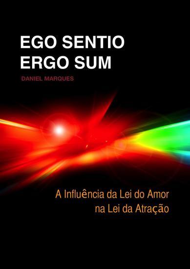 Ego Sentio Ergo Sum: A Influência da Lei do Amor na Lei da Atração - cover