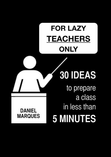 For Lazy Teachers Only: 30 Ideas to Prepare a Class in Less than 5 Minutes - cover
