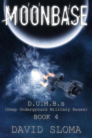 Moonbase: DUMBs (Deep Underground Military Bases) – Book 4 - DUMBs (Deep Underground Military Bases) #4 - cover
