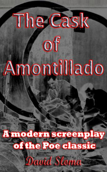 The Cask Of Amontillado - A modern screenplay of the Poe classic - cover